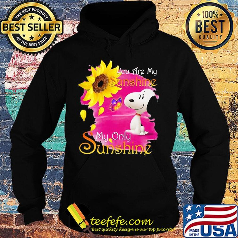 Snoopy butterfly sunflower you are my sunshine my only sunshine s Hoodie