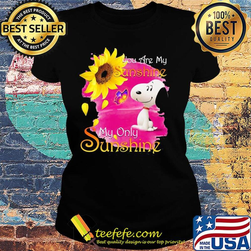 Snoopy butterfly sunflower you are my sunshine my only sunshine s Ladies tee