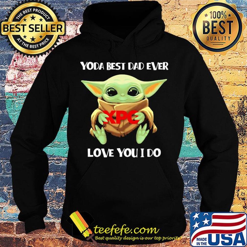Star wars baby yoda hug XPO best dad ever love you I do s Hoodie