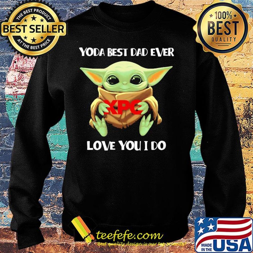 Star wars baby yoda hug XPO best dad ever love you I do s Sweater