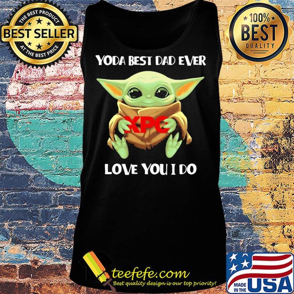 Star wars baby yoda hug XPO best dad ever love you I do s Tank top