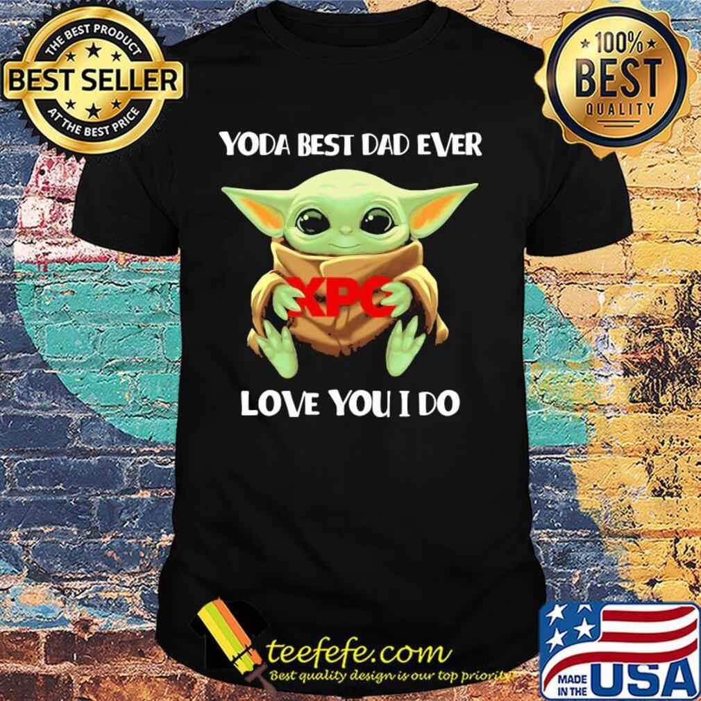 Star wars baby yoda hug XPO best dad ever love you I do shirt