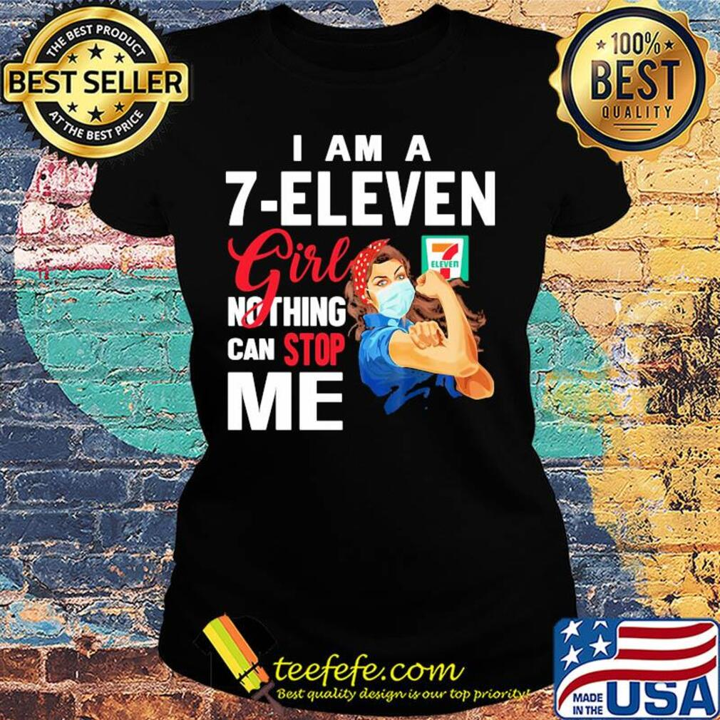 Strong woman mask I am a 7-eleven girl nothing can stop me s Ladies tee