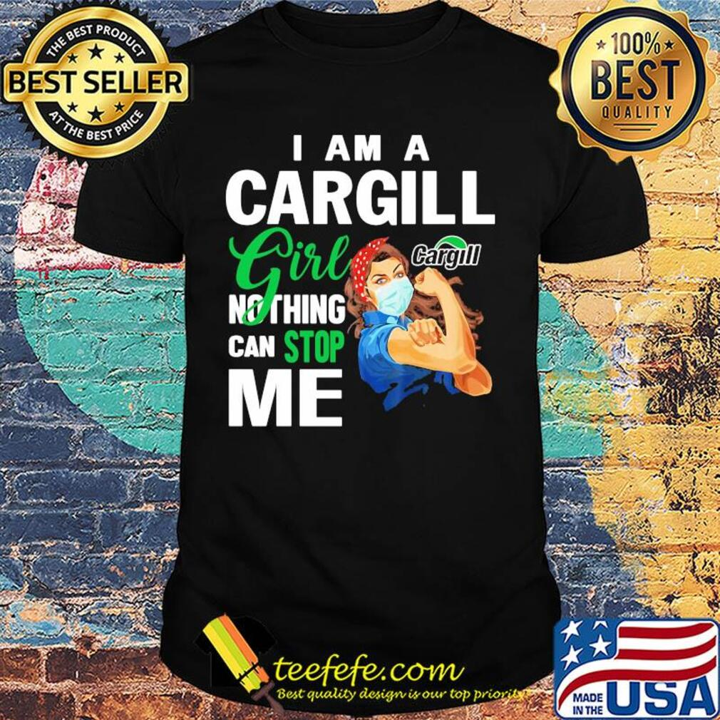 Strong woman mask I am a Cargill girl nothing can stop me shirt
