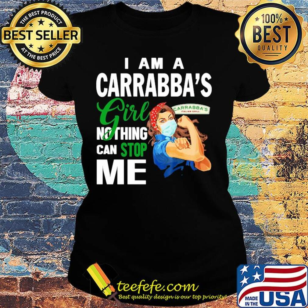 Strong woman mask I am a Carrabba's girl nothing can stop me s Ladies tee