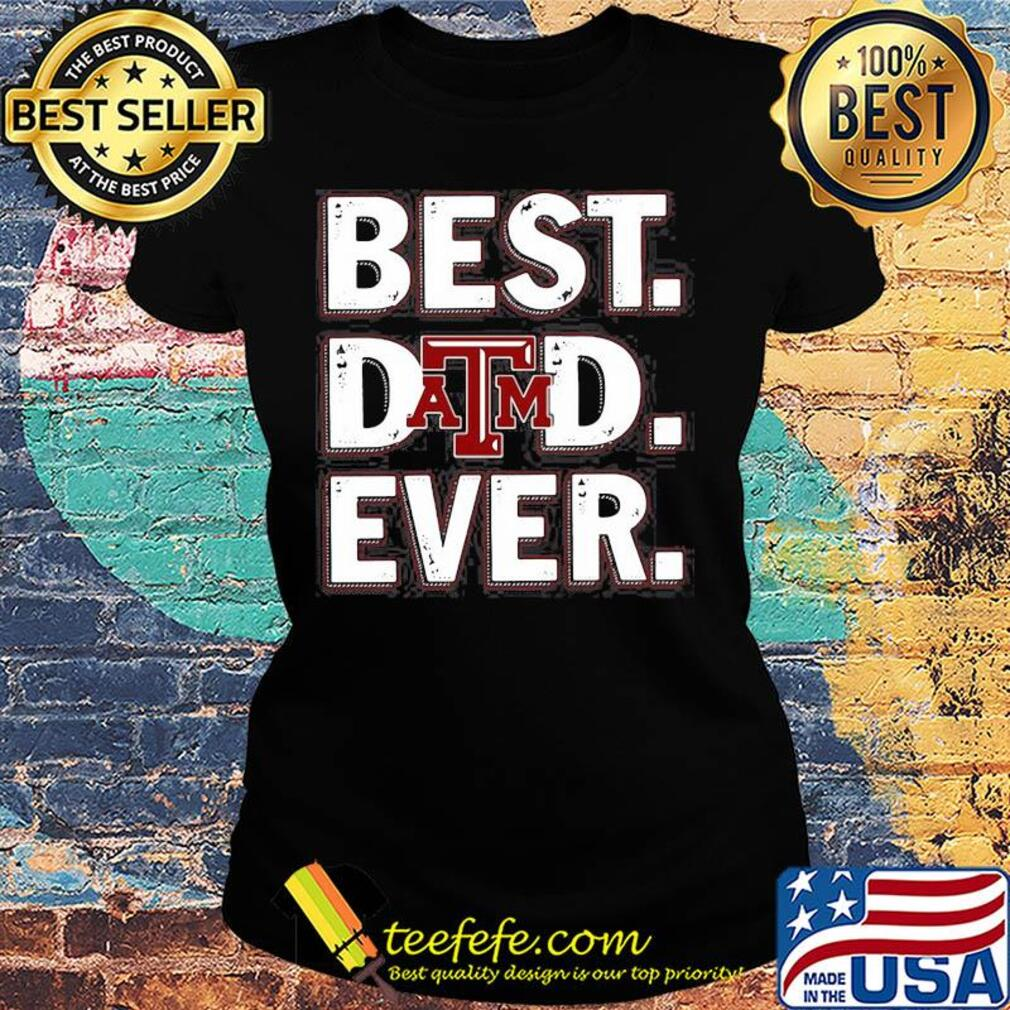 Texas A&M university best dad ever happy father's day s Ladies tee
