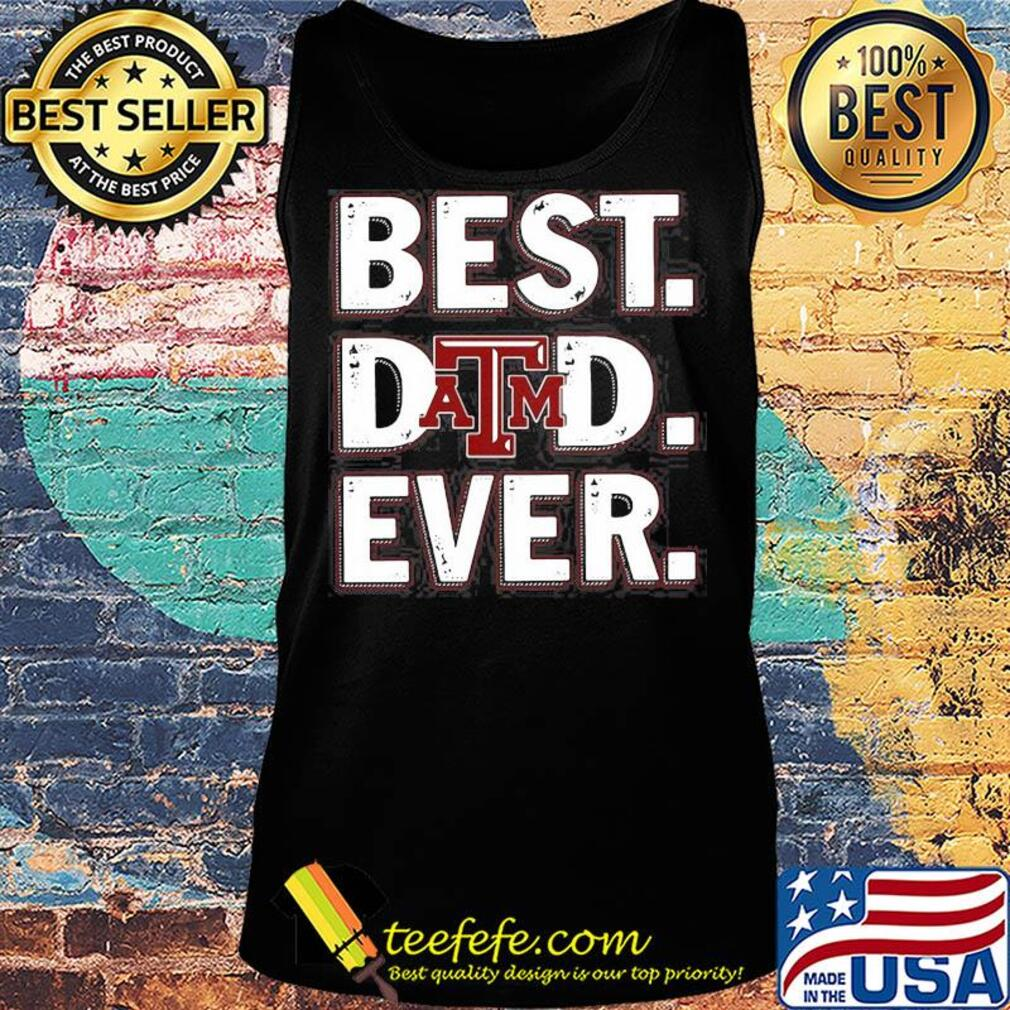 Texas A&M university best dad ever happy father's day s Tank top