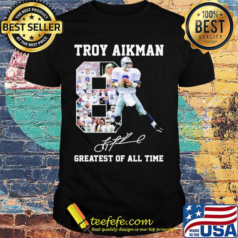 Troy aikman 8 greatest of all time signatures shirt