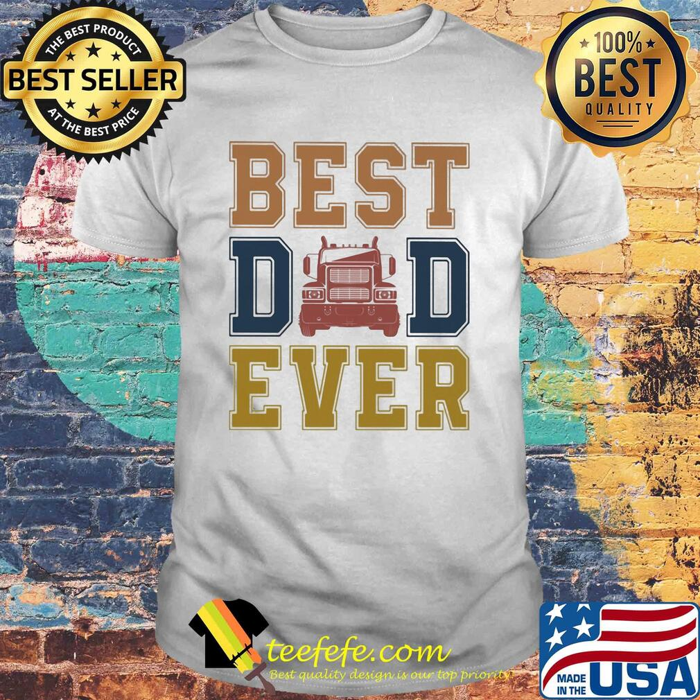 Truck best dad ever happy father's day vintage shirt
