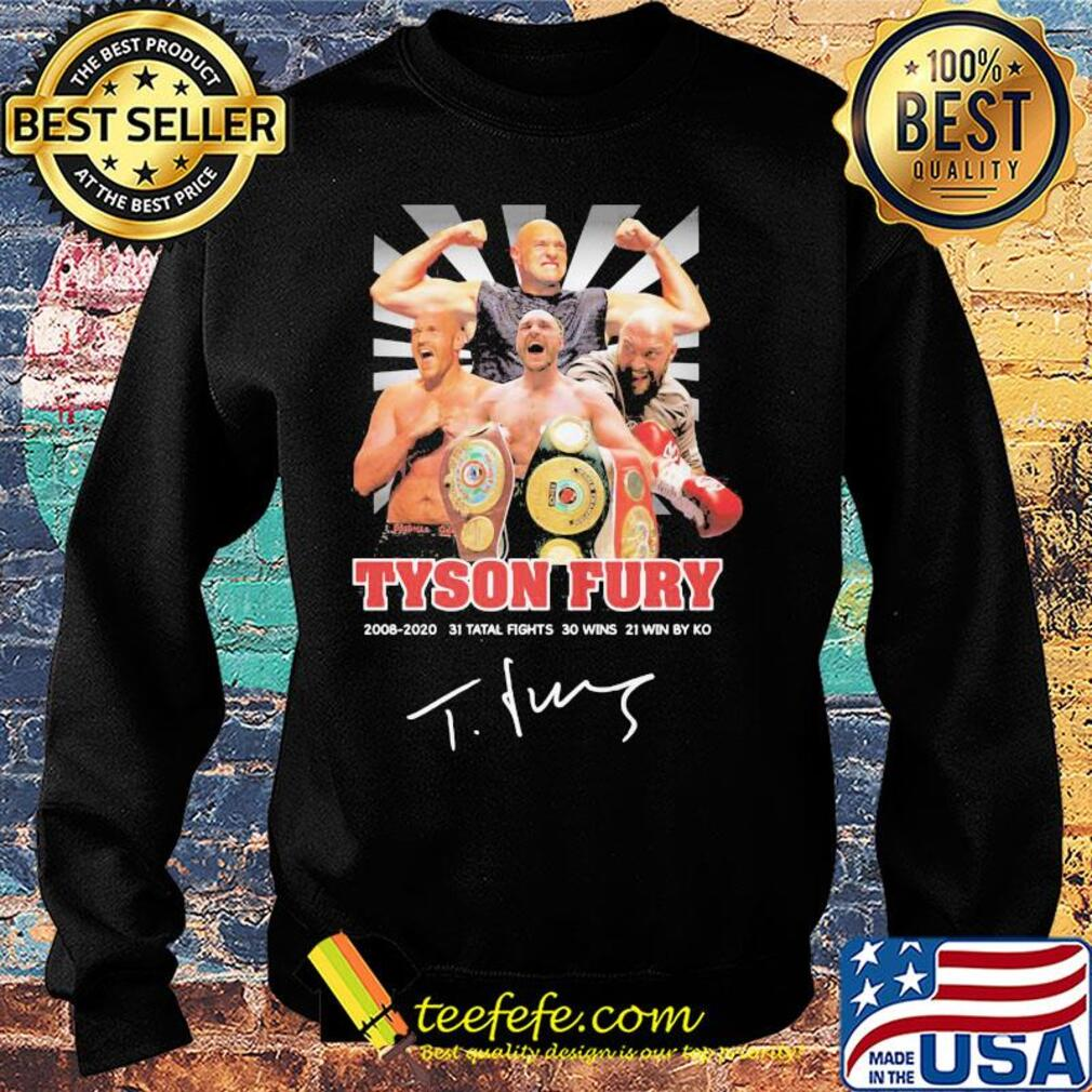 Tyson fury 2008 2020 31 total fights 30 wins 21 wins by ko light signature s Sweater