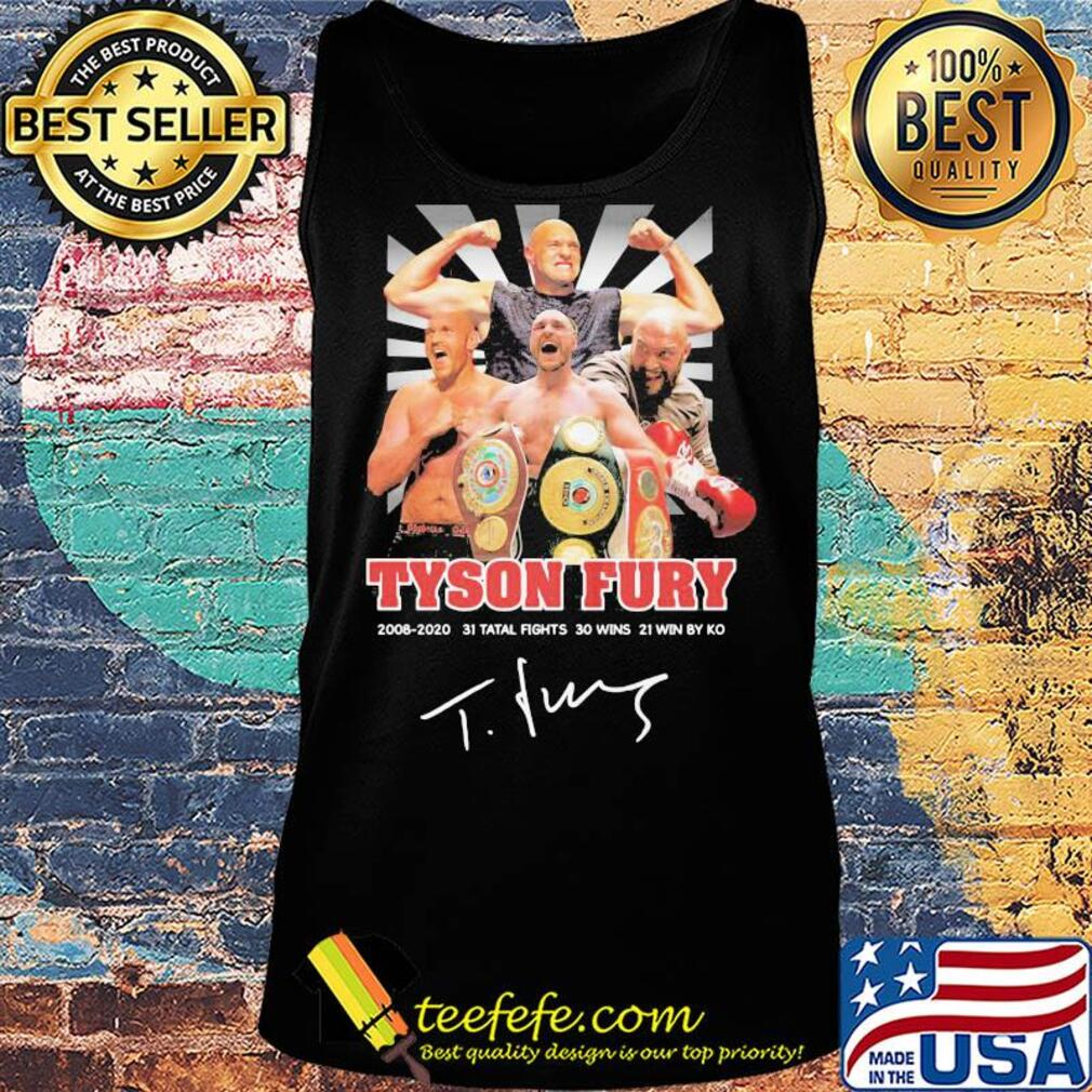 Tyson fury 2008 2020 31 total fights 30 wins 21 wins by ko light signature s Tank top