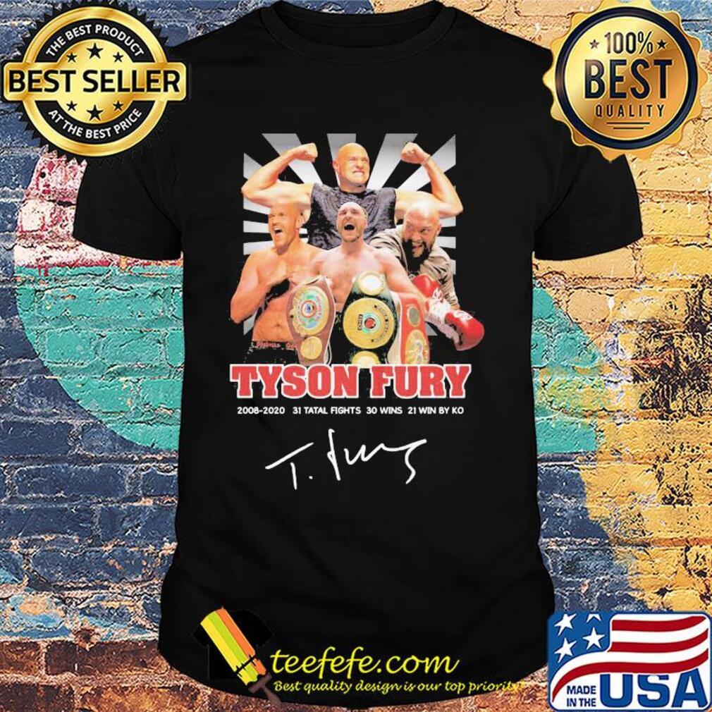 Tyson fury 2008 2020 31 total fights 30 wins 21 wins by ko light signature shirt