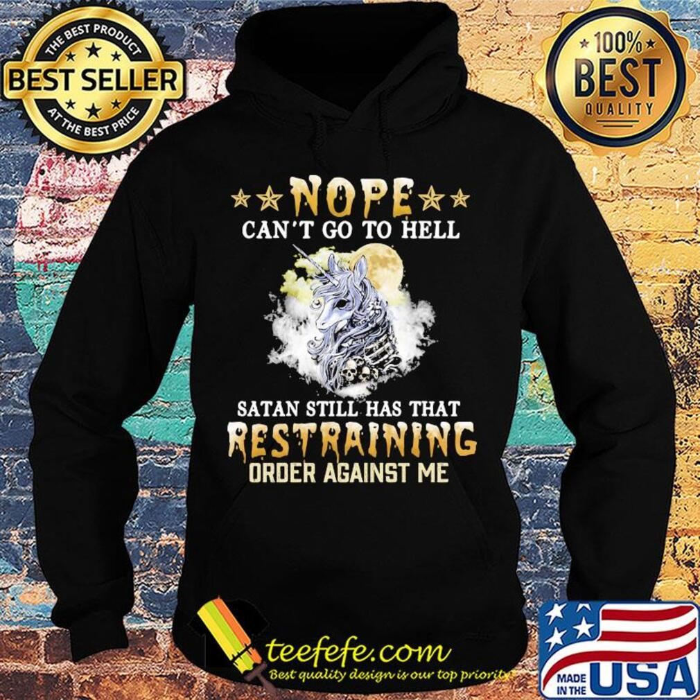 Unicorn nope can't go to hell satan still has that restraining s Hoodie