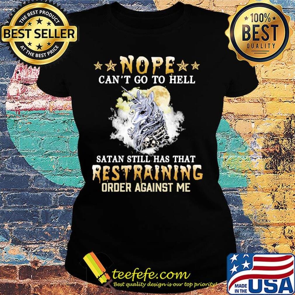 Unicorn nope can't go to hell satan still has that restraining s Ladies tee