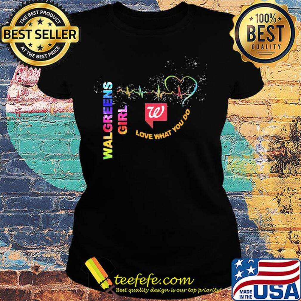 Walgreens girl love what you do heartbeat s Ladies tee