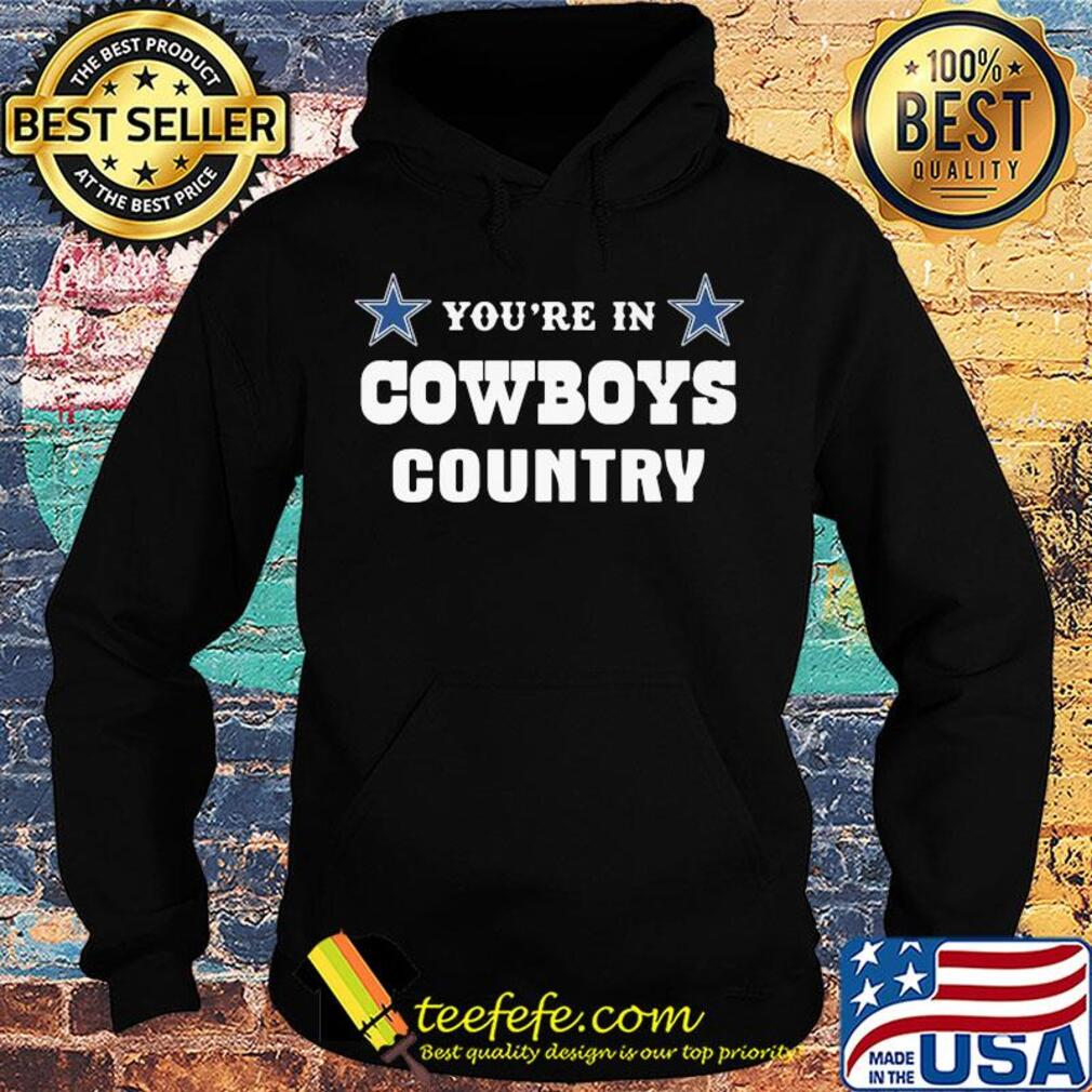 You're in dallas cowboys country s Hoodie