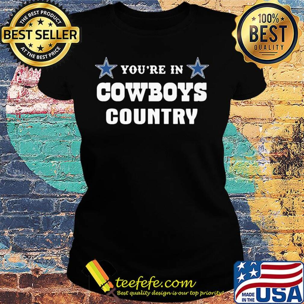 You're in dallas cowboys country s Ladies tee