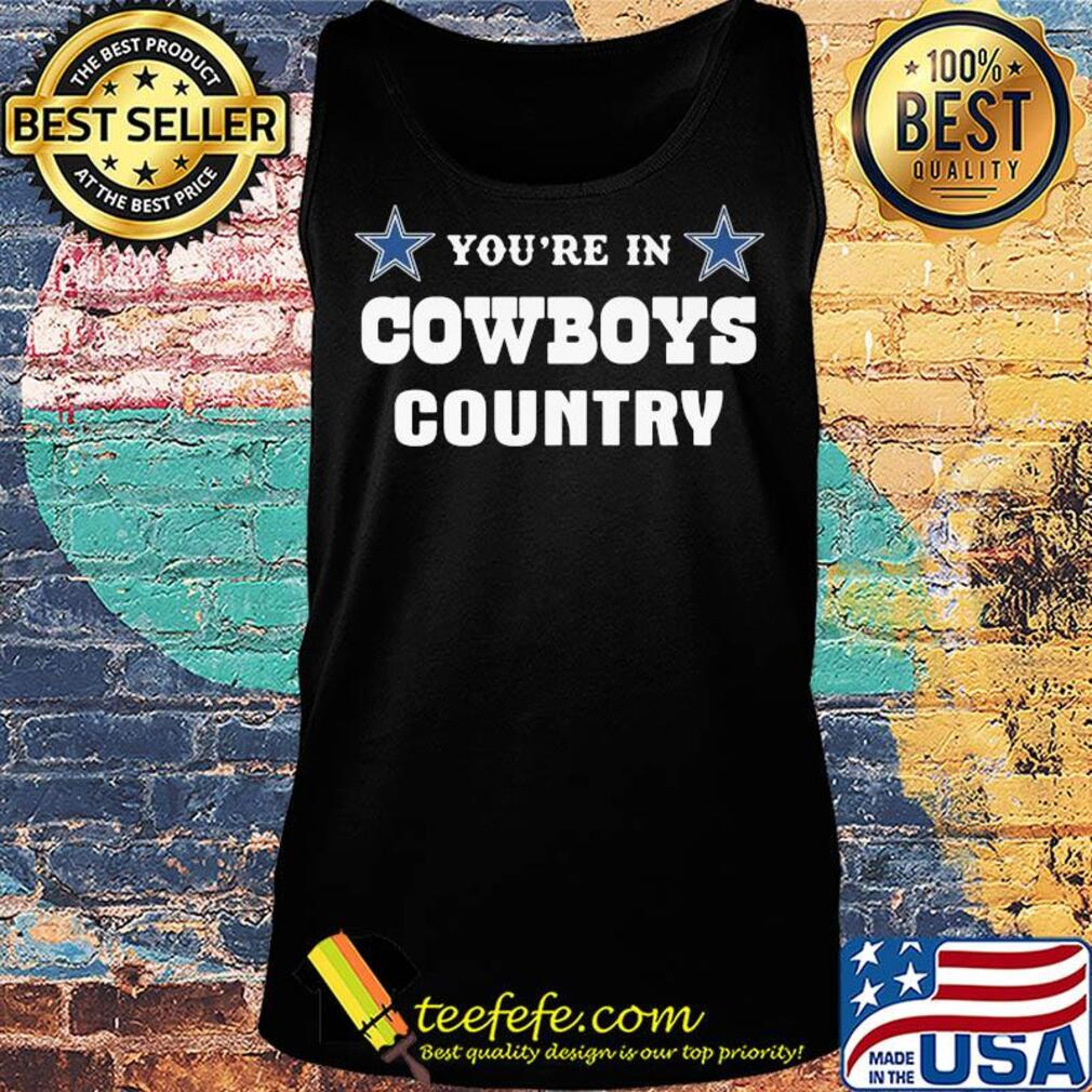 You're in dallas cowboys country s Tank top