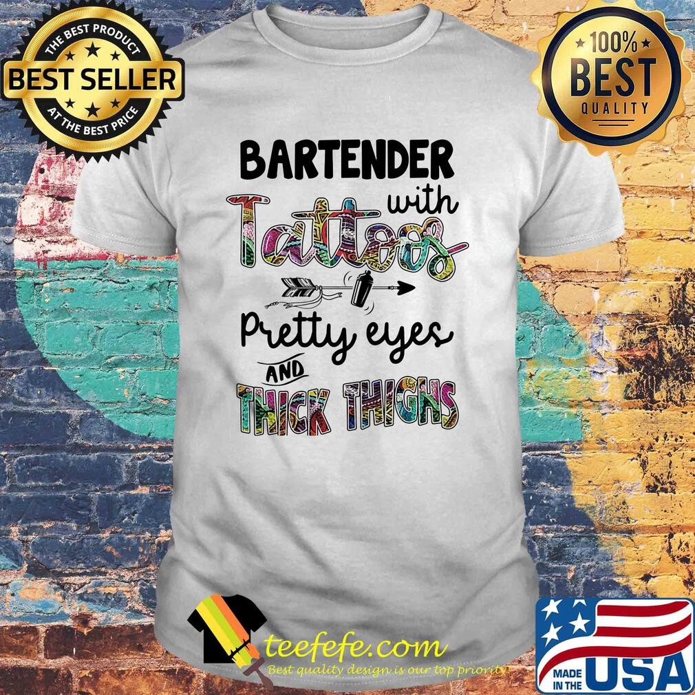 Bartender with tattoos pretty eyes and thick thighs shirt