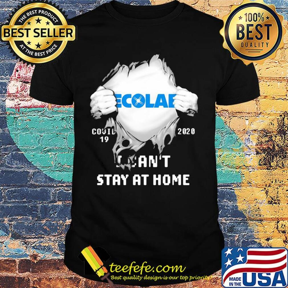 Blood insides ecolab covid-19 2020 I can't stay at home shirt