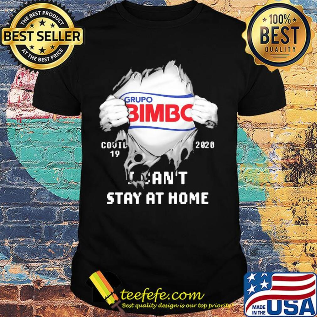 Blood insides grupo bimbo covid-19 2020 I can't stay at home shirt