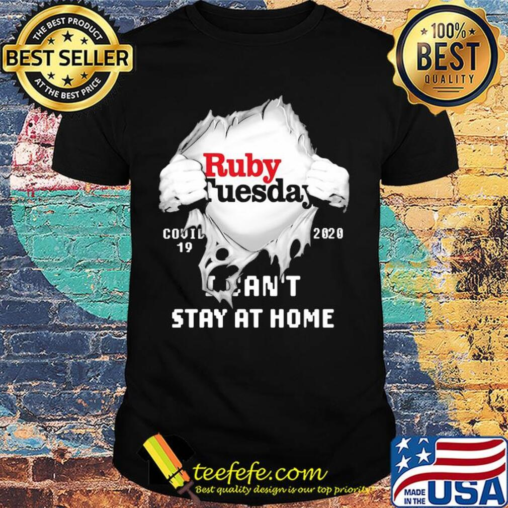 Blood insides ruby tuesday covid-19 2020 I can't stay at home shirt