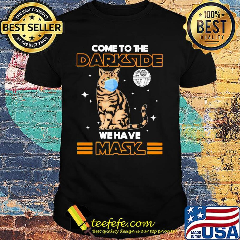Come to the darkside we have mask cat mask shirt