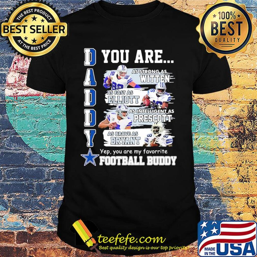 Dallas cowboys daddy you are as strong as witten as fast as elliott as intelligent as prescott football shirt