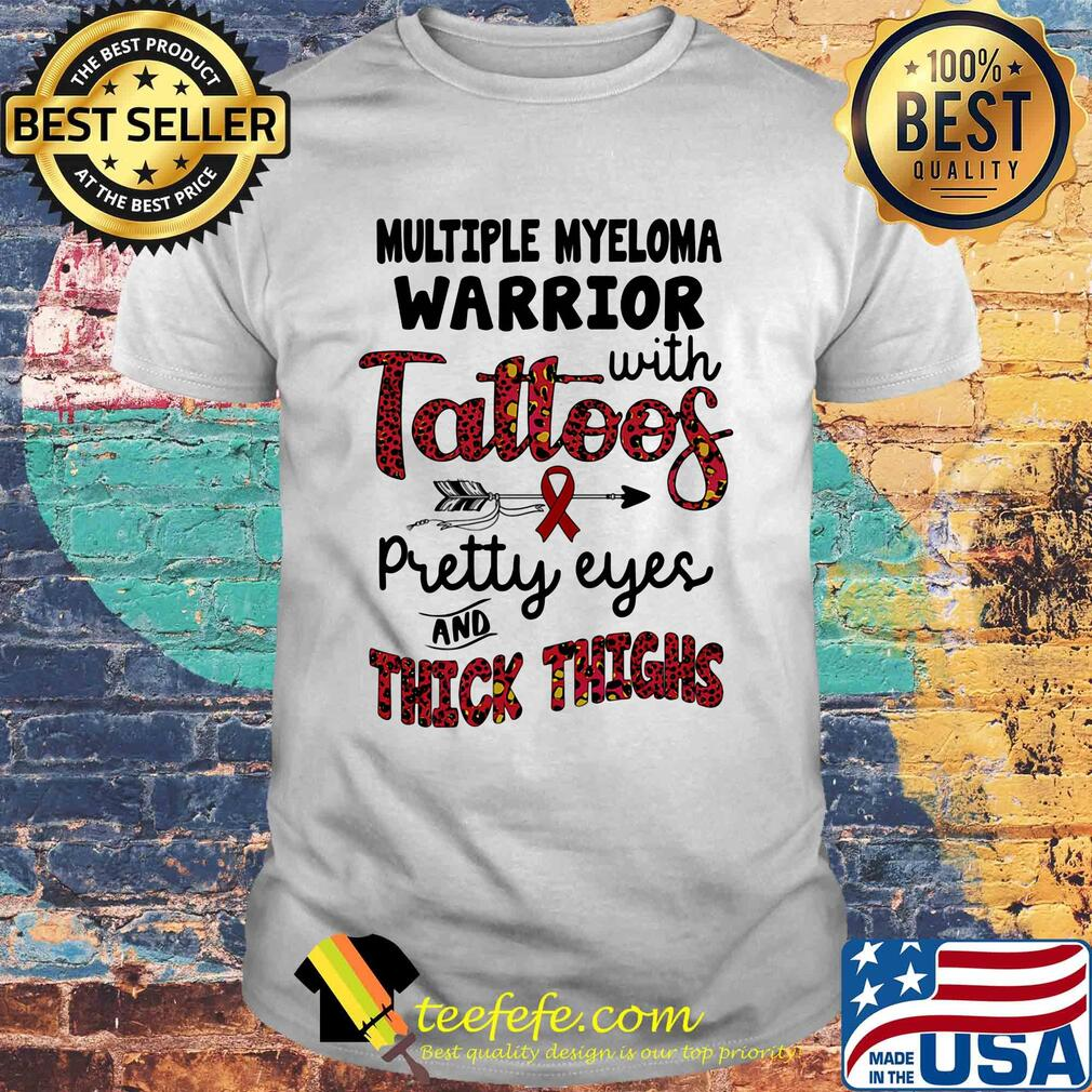 Multiple myeloma warrior with tattoos pretty eyes and thick thighs shirt