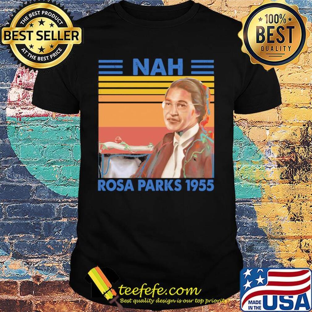Nah rosa parks 1955 vintage shirt