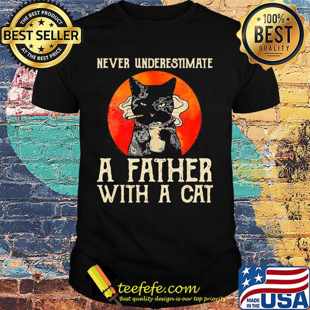 Never underestimate a father with a cat smoking shirt
