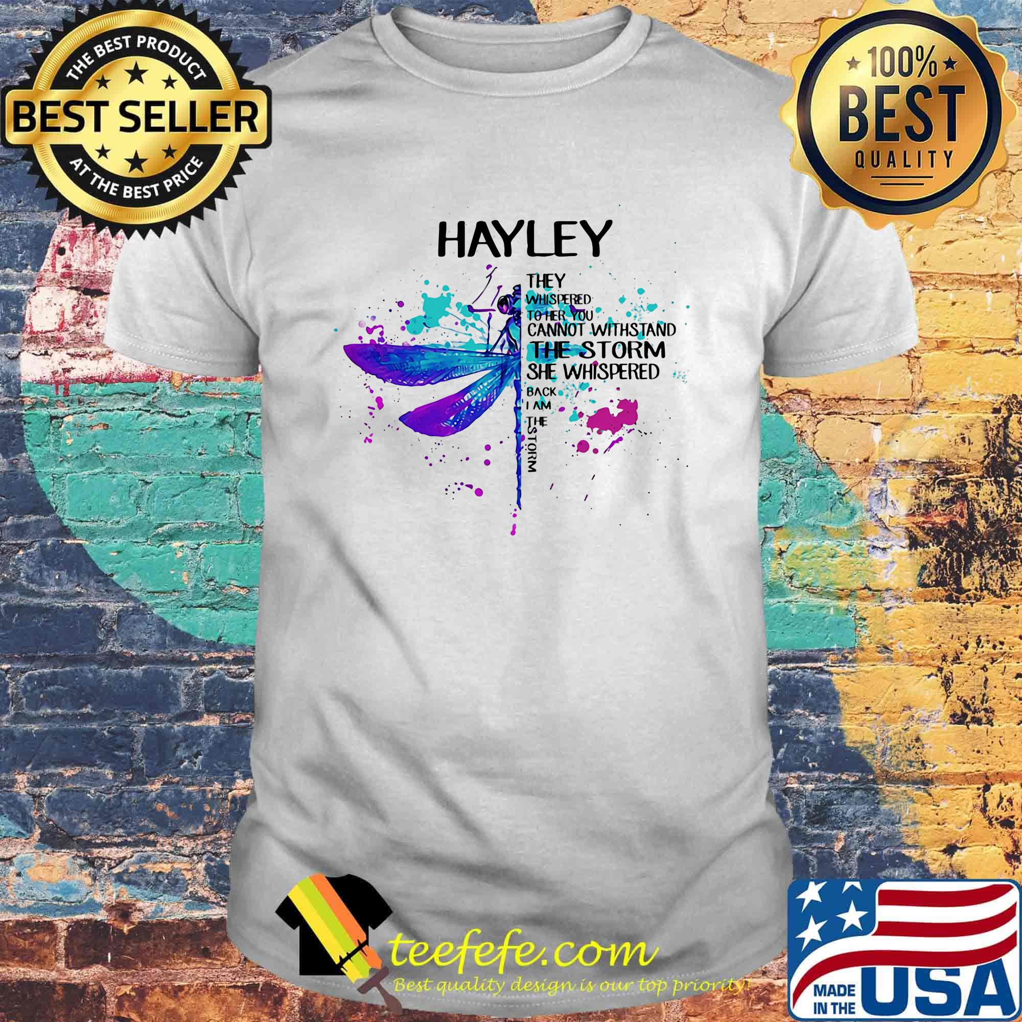 Hayley They Whispered To Her You Can Not Withstand The Storm She Whispered Back I Am The Storm Dragonfly Shirt