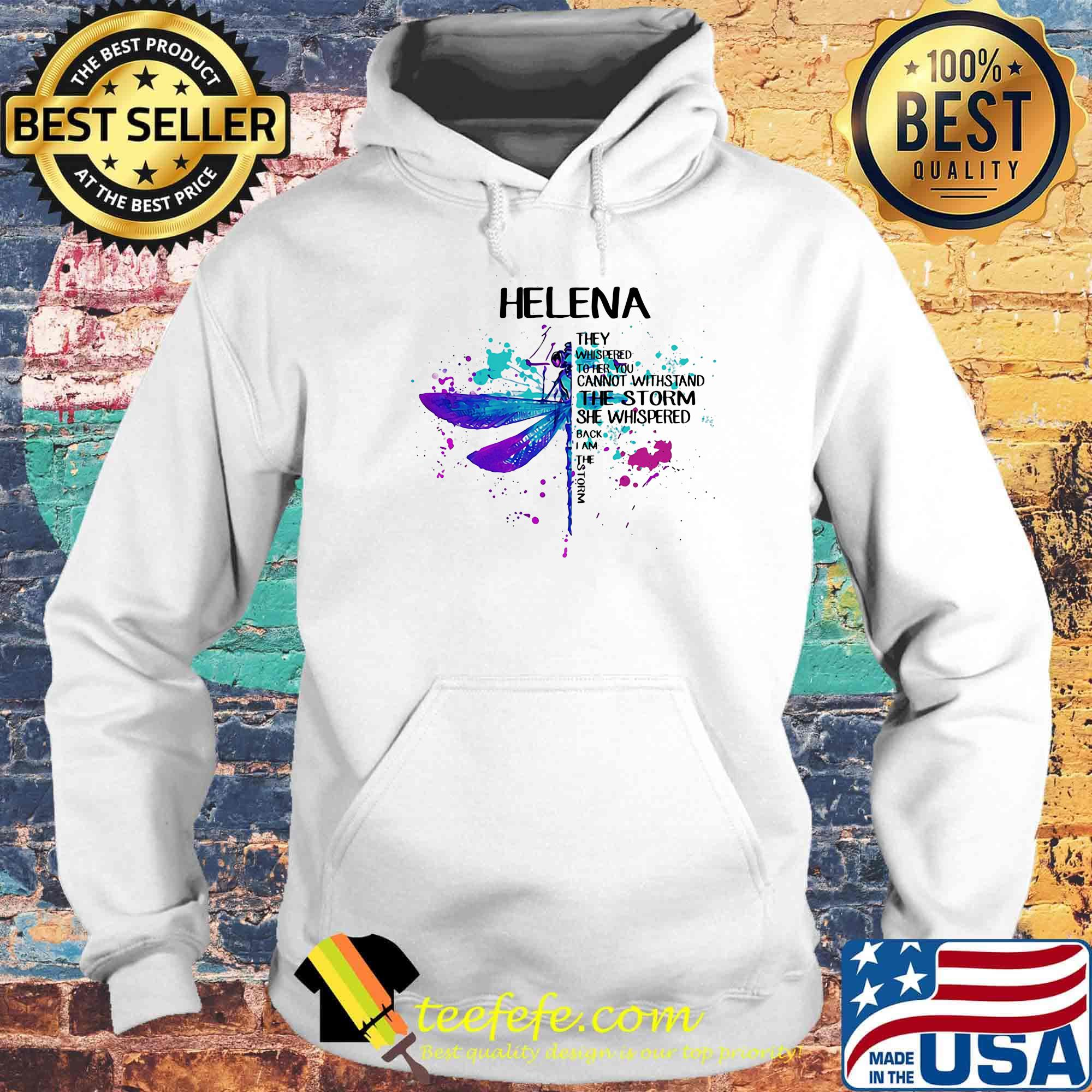 Helena They Whispered To Her You Can Not Withstand The Storm She Whispered Back I Am The Storm Dragonfly Shirt Hoodie