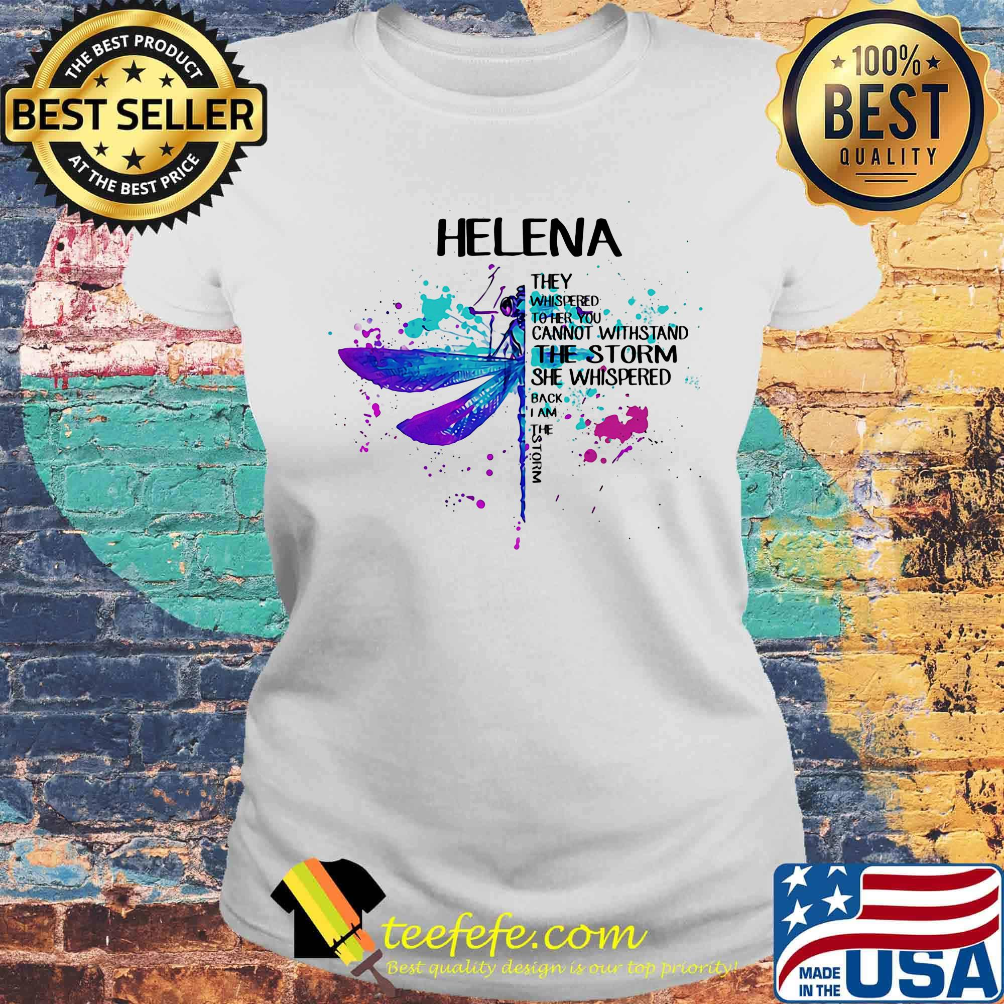 Helena They Whispered To Her You Can Not Withstand The Storm She Whispered Back I Am The Storm Dragonfly Shirt Laides tee