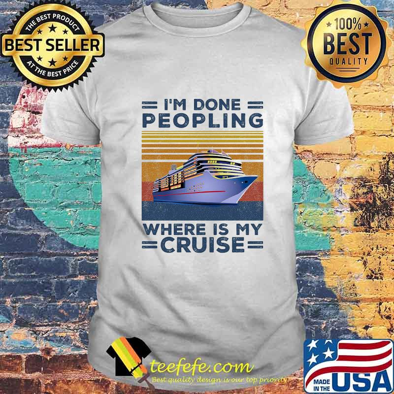 Official I M Done Peopling Where Is My Cruise Vintage Retro Shirt Teefefe