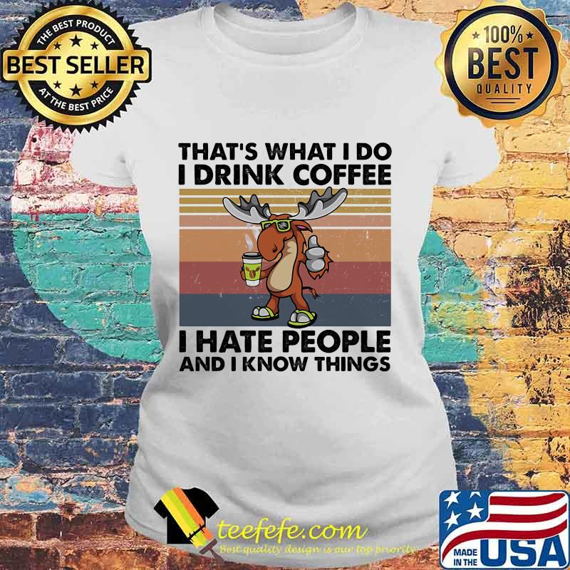 Reindeer That's What I do I drink coffee I hate people and I know things Vintage retro s Laides tee