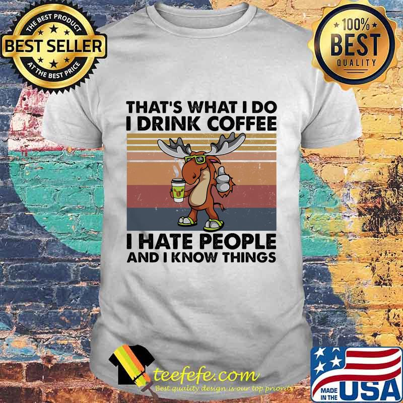Reindeer That's What I do I drink coffee I hate people and I know things Vintage retro shirt