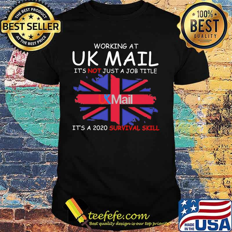 Working at uk mail it's not just a job title it's a 2020 survival skill british flag shirt