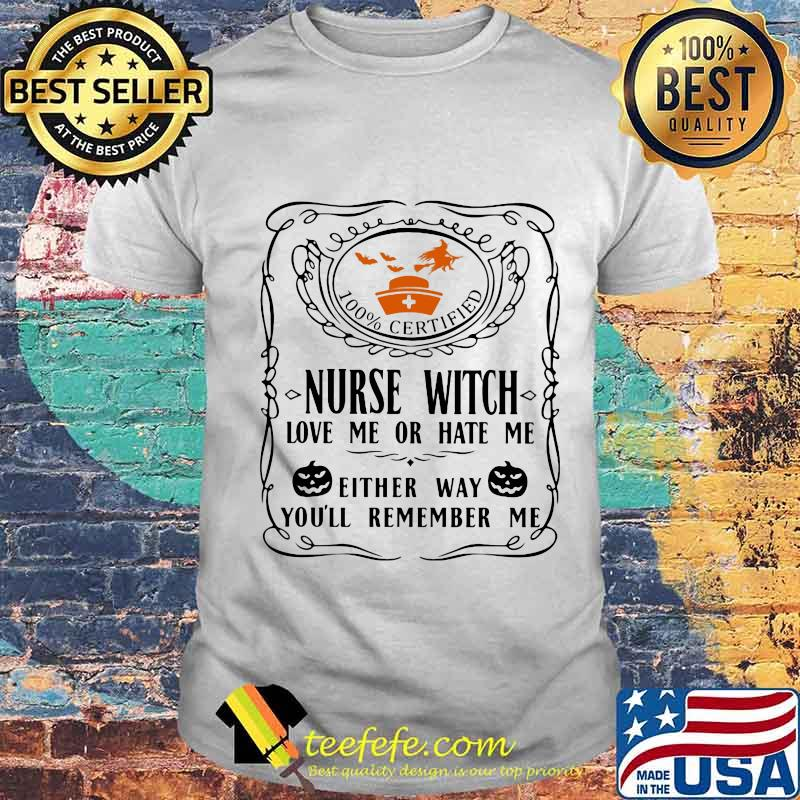 100% certified nurse witch love me or hate me either way you'll remember me pumpkin halloween shirt