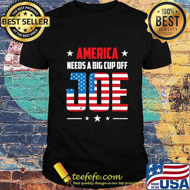 America Need A Big Cup of Joe Pro Biden 2020 Election Gift T-Shirt