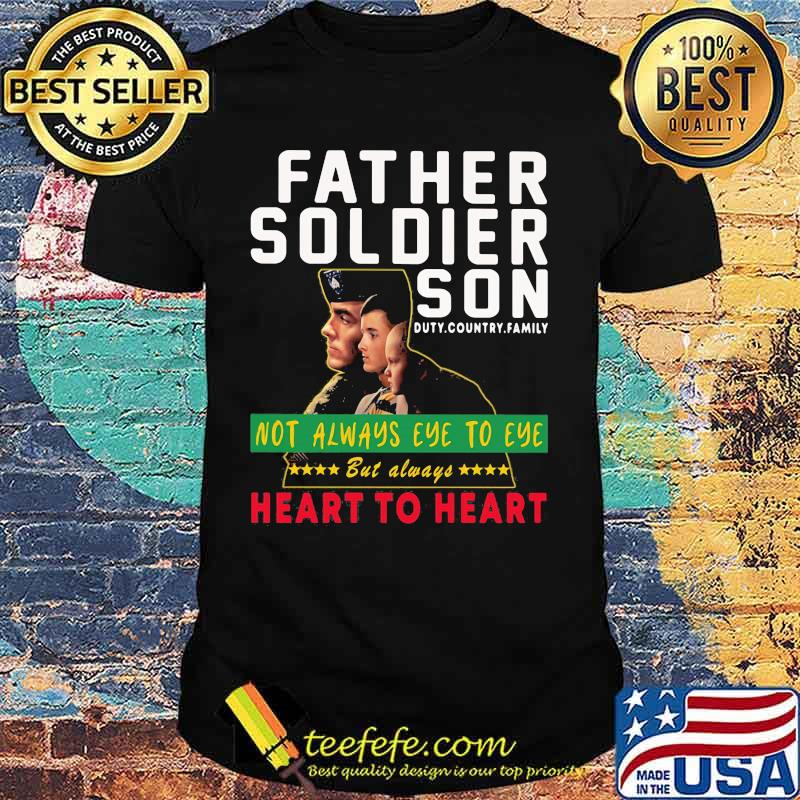 Father soldier son not always eye to eye but always heart to heart shirt