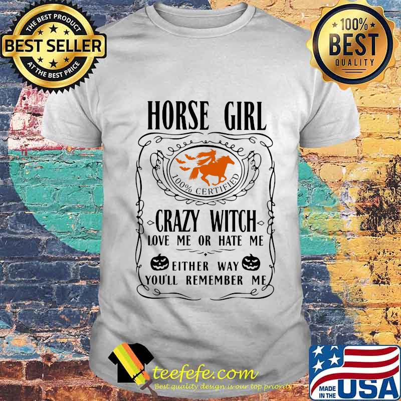 Horse girl 100% certified crazy witch love me or hate me either way you'll remember me pumpkin halloween shirt