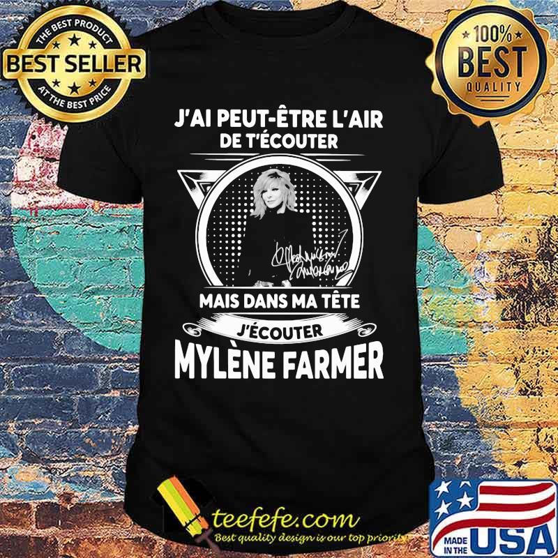 J'ai peut etre l'air de t'ecouter mais dans ma tete j'ecouter mylene farmer signatures shirt