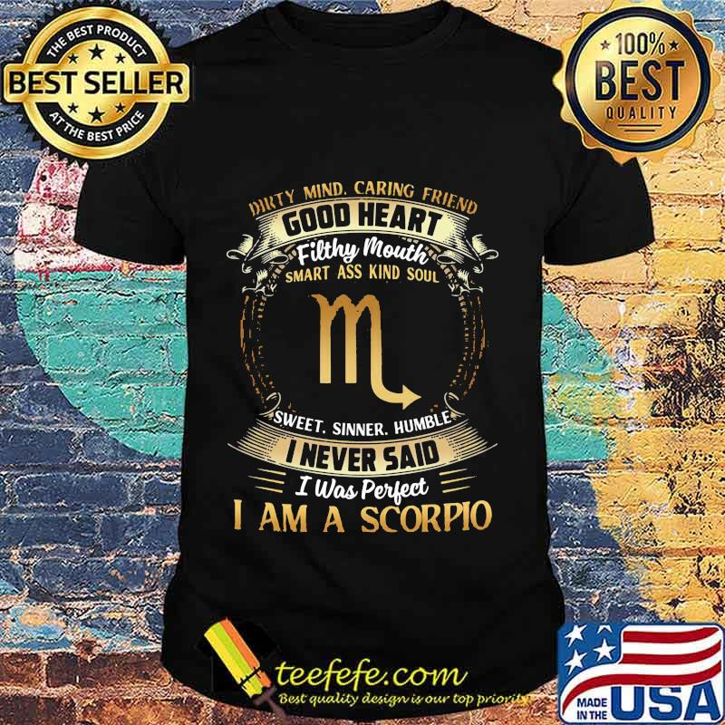 Official Dirty Mind Caring Friend Good Heart Filthy Mouth I Never Said I Was Perfect I Am A Scorpio Zodiac Shirt