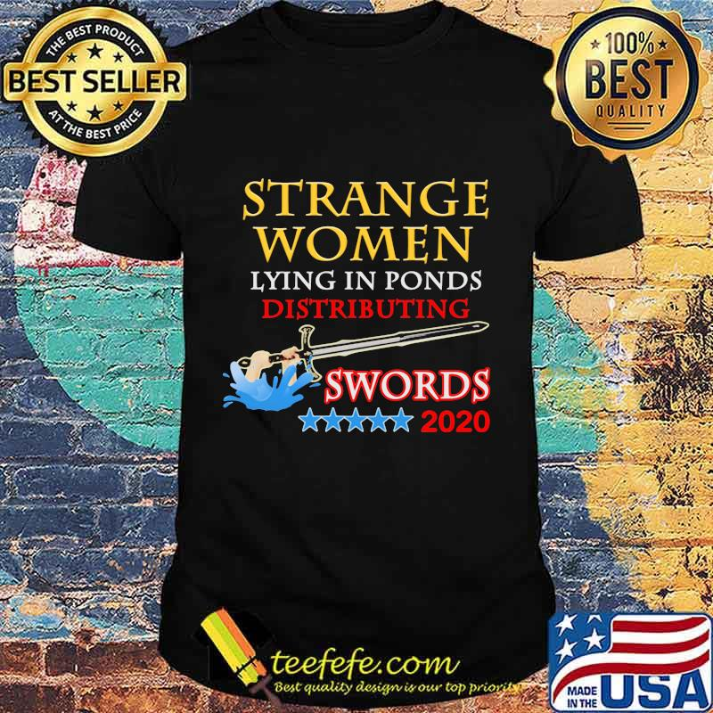Official Strange Women Lying In Ponds Distributing Swords 2020 Shirt