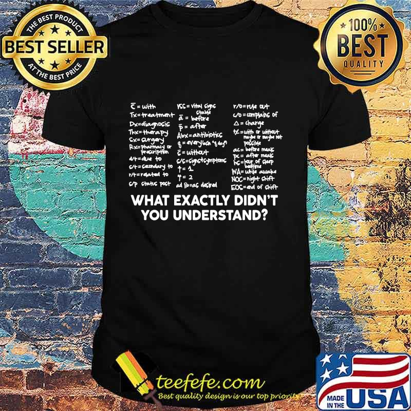 Official What Exactly Didn't You Understand Shirt