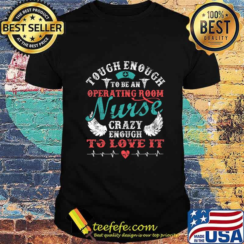 Proud Tough Operating Room Nurse Funny Quotes Cute Gift T-Shirt
