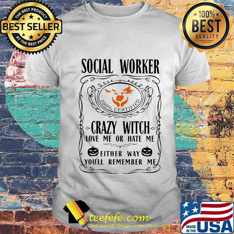 Social worker 100% certified crazy witch love me or hate me either way you'll remember me pumpkin halloween shirt