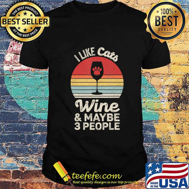 Vintage Retro I Like Cats Wine And Maybe 3 People Wine Cat T-Shirt