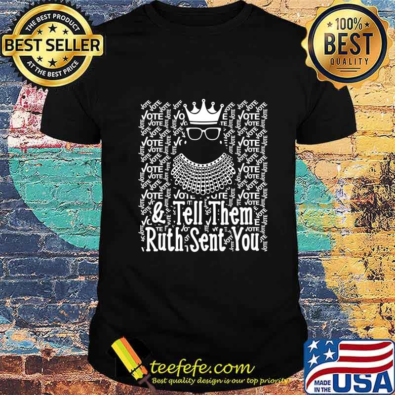 Vote & Tell Them Ruth Sent You Notorious RBG T-Shirt